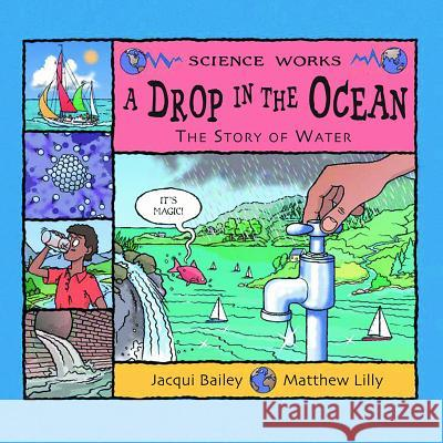 A Drop in the Ocean: The Story of Water Jacqui Bailey Matthew Lilly 9781404811270