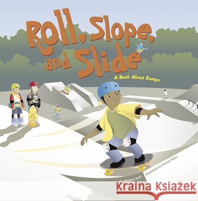 Roll, Slope, and Slide: A Book about Ramps Michael Dahl Denise Shea 9781404819092