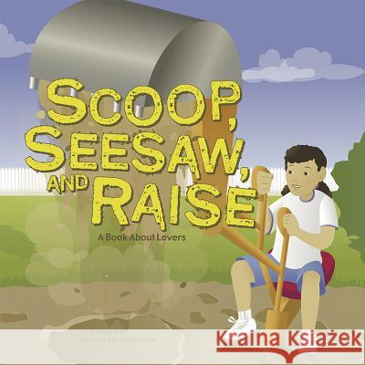 Scoop, Seesaw, and Raise: A Book about Levers Michael Dahl Denise Shea 9781404819108 Picture Window Books