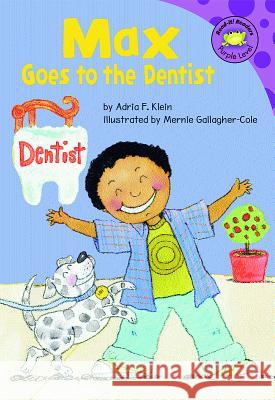 Max Goes to the Dentist Adria F. Klein 9781404830615