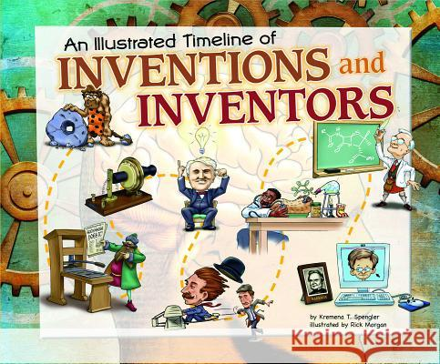 An Illustrated Timeline of Inventions and Inventors Kremena Spengler Rick Morgan 9781404870178