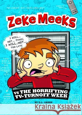 Zeke Meeks Vs the Horrifying Tv-Turnoff Week D. L. Green Josh Alves 9781404872202