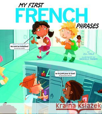My First French Phrases Jill Kalz Daniele Fabbri  9781404872448
