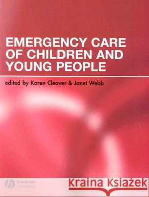 Emergency Care of Children and Young People Karen Cleaver Janet Webb Blackwell Publishers 9781405101103