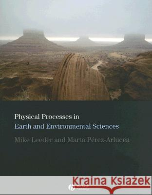 Physical Processes in Earth and Environmental Sciences Mike Leeder Marta Perez-Arlucea 9781405101738