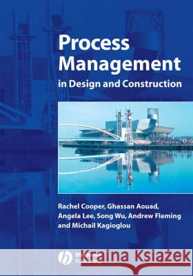 Process Management in Design and Construction Ghassan Aouad 9781405102117