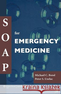 Soap for Emergency Medicine Michael C. Bond Peter S. Uzelac 9781405104425