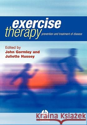Exercise Therapy : Prevention and Treatment of Disease John Gormley Juliette Hussey 9781405105279