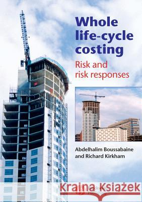 Whole Life-Cycle Costing: Risk and Risk Responses Abdelhalim Boussabaine Richard Kirkham 9781405107860
