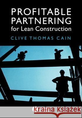 Profitable Partnering for Lean Construction Clive Thomas Cain 9781405110860