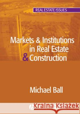 Markets and Institutions in Real Estate and Construction Michael Ball 9781405110990