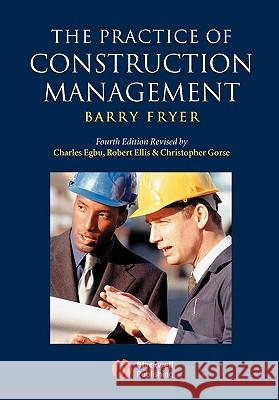 The Practice of Construction Management : People and Business Performance Robert Ellis Barry G. Fryer 9781405111102