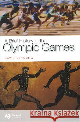 A Brief History of the Olympic Games David C. Young Blackwell Publishers 9781405111294
