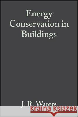 Energy Conservation in Buildings : A Guide to Part L of the Building Regulations J. R. Waters 9781405112536