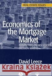 Economics of the Mortgage Market: Perspectives on Household Decision Making David Leece 9781405114615