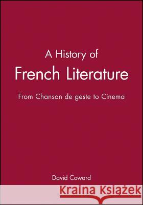 A History of French Literature: From Chanson de Geste to Cinema David Coward 9781405117364