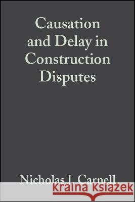 Causation and Delay in Construction Disputes Nicholas J. Carnell 9781405118163