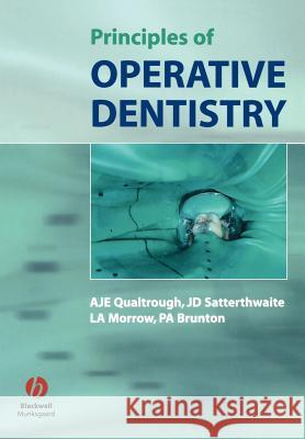 Principles of Operative Dentistry A. J. E. Qualtrough J. D. Satterthwaite L. A. Morrow 9781405118217