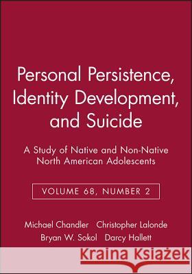 Personal Persistence, Identity Development, and Suicide: A Study of Native and Non-Native North American Adolescents Michael J. Chandler Christopher A. LaLonde Bryan W. Sokol 9781405118798