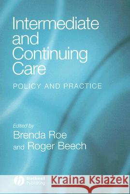 Intermediate and Continuing Care : Policy and Practice Brenda Roe Roger Beech 9781405120333