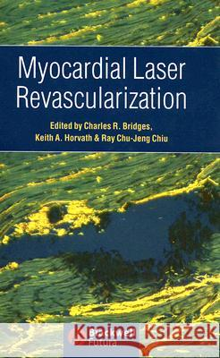 Myocardial Laser Revascularization Charles R. Bridges Keith A. Horvath Ray Chu-Jeng Chiu 9781405122108
