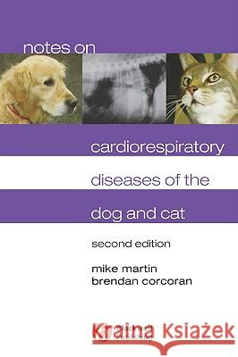 Notes on Cardiorespiratory Diseases of the Dog and Cat Mike Martin Brendan M. Corcoran 9781405122641