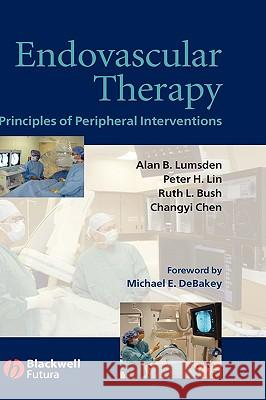 Endovascular Therapy : Principles of Peripheral Interventions Alan B. Lumsden Peter H. Lin Ruth L. Bush 9781405124232