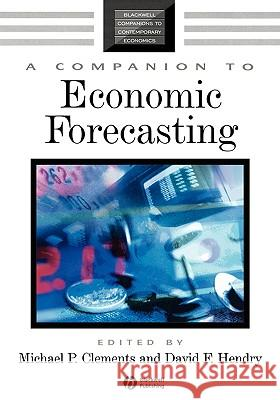 A Companion to Economic Forecasting Michael P. Clements David F. Hendry 9781405126236