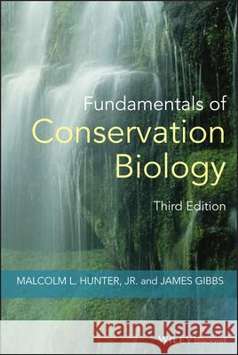 Fundamentals of Conservation Biology Malcolm Hunter James Gibbs 9781405135450
