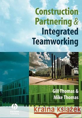 Construction Partnering and Integrated Teamworking Gill Thomas Mike Thomas 9781405135566