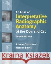 An Atlas of Interpretative Radiographic Anatomy of the Dog and Cat Arlene Coulson 9781405138994