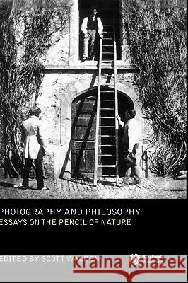 Photography and Philosophy : Essays on the Pencil of Nature Scott Walden 9781405139243