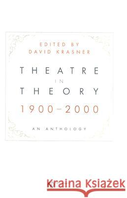 Theatre in Theory 1900-2000: An Anthology Krasner 9781405140430