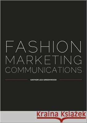 Fashion Marketing Communications Gaynor Lea-Greenwood 9781405150606