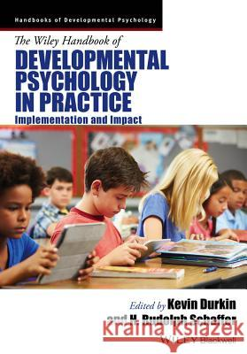 The Wiley Handbook of Developmental Psychology in Practice: Implementation and Impact Kevin Durkin H. Rudolph Schaffer  9781405163361