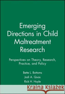 Emerging Directions in Child Maltreatment Research : Perspectives on Theory, Research, Practice, and Policy Jodi A. Quas Bette Bottoms Jodi A. Quas 9781405167239