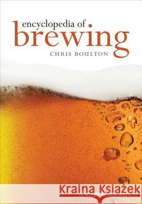 Encyclopaedia of Brewing Chris Boulton David Quain  9781405167444