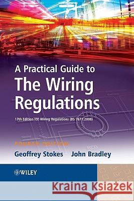 A Practical Guide to the Wiring Regulations: 17th Edition Iee Wiring Regulations (Bs 7671:2008) Geoffrey Stokes 9781405177016