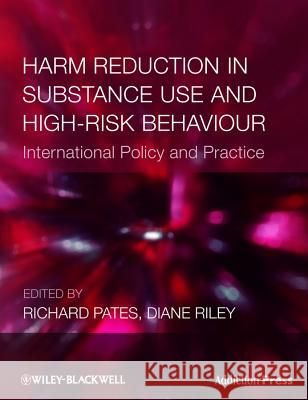 Harm Reduction in Substance Use and High-Risk Behaviour Diane Riley Richard Pates  9781405182973