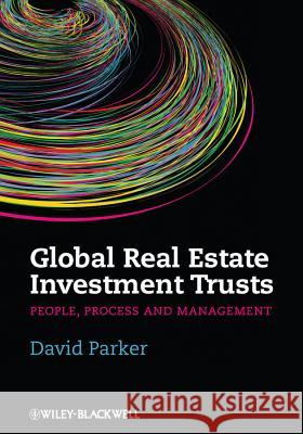 Global Real Estate Investment Trusts: People, Process and Management Parker, David 9781405187220