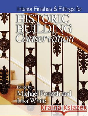 Interior Finishes & Fittings for Historic Building Conservation Michael Forsyth 9781405190220