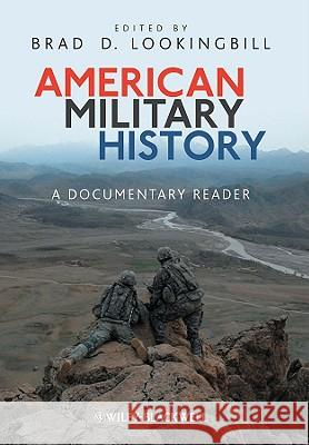 American Military History: A Documentary Reader Brad D. Lookingbill   9781405190527