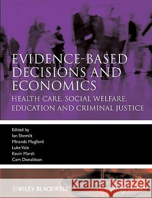 Evidence-based Decisions and Economics : Health Care, Social Welfare, Education and Criminal Justice Ian Shemilt 9781405191531
