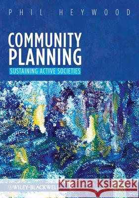 Community Planning : Integrating social and physical environments Phil Heywood   9781405198875