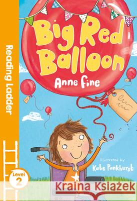 Big Red Balloon Anne Fine Kate Pankhurst 9781405282123
