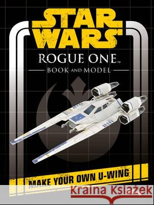 Star Wars Rogue One Book and Model: Make Your Own U-Wing  Lucasfilm Ltd 9781405285001