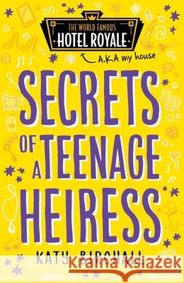 Secrets of a Teenage Heiress  Birchall, Katy 9781405286503