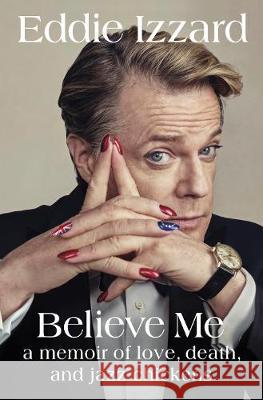 Believe Me A Memoir of Love, Death and Jazz Chickens Izzard, Eddie 9781405932455