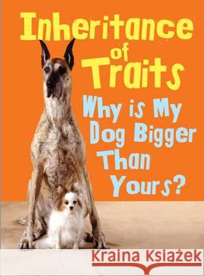 Inheritance of Traits : Why Is My Dog Bigger Than Your Dog? Jen Green 9781406274349