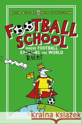Football School Bk 1 How Football Explai Alex Bellos 9781406367249